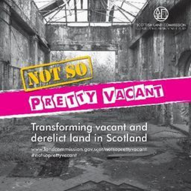 Not So Pretty Vacant - Transforming Scotland's approach to vacant and derelict land